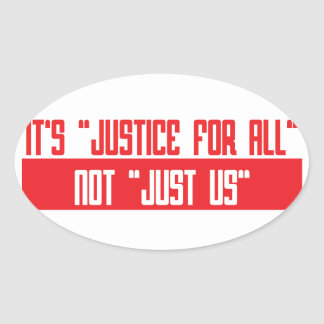 "It's ""justice for all"" not ""Just Us"" Oval Sticker"