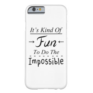 It's Kind Of Fun To Do The Impossible, Funny Quote Barely There iPhone 6 Case