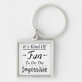 It's Kind Of Fun To Do The Impossible, Funny Quote Silver-Colored Square Keychain
