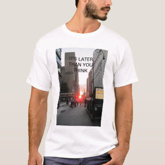 ITS LATER THAN YOU THINK BASIC T-SHIRT