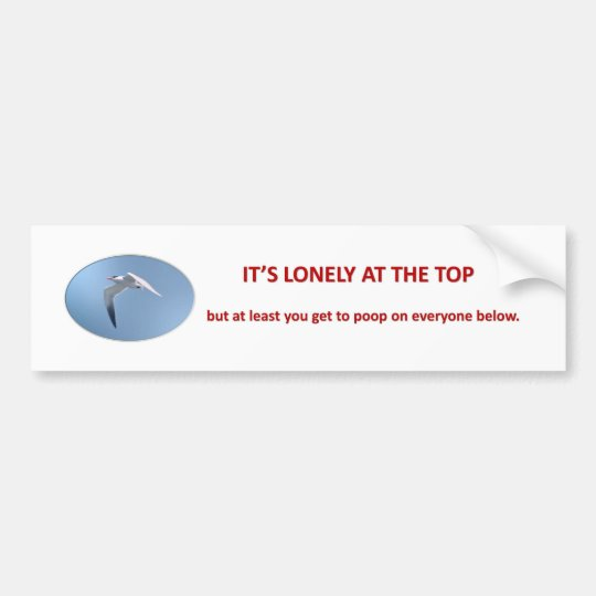 its-lonely-at-the-top-but-at-least-you-get-to-poop bumper sticker