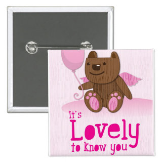 It's lovely to know you! with bear balloon pinback button