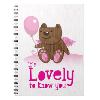 It's lovely to know you! with bear balloon spiral notebook