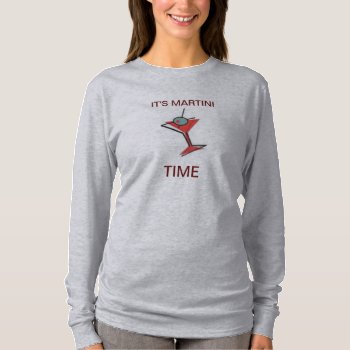It's Martini Time T Shirt  Womens  Long Sleeve by creativeconceptss at Zazzle