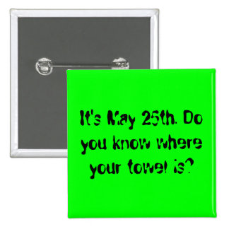 It's May 25th. Do you know where your towel is? Pin