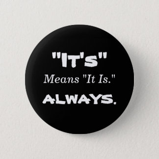 """It's"" Means ""It Is."" Button"