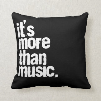 It's More Than Music Throw Pillows