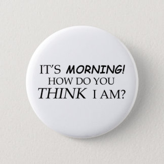 It's Morning, How Do You Think I Am? Button