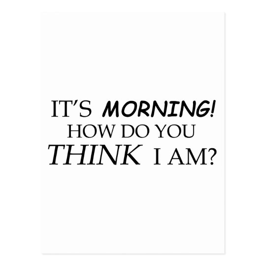 It's Morning, How Do You Think I Am? Postcard