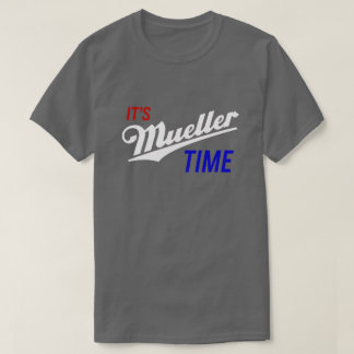 It's Mueller Time Trump Investigation Parody Funny T-Shirt