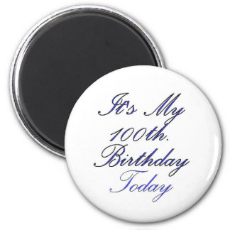It's My 100 th. Birthday Today 2 Inch Round Magnet