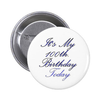 It's My 100 th. Birthday Today Pinback Button