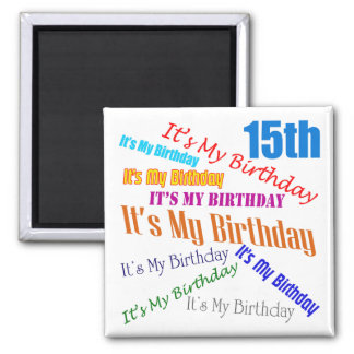 It's My 15th Birthday Gifts 2 Inch Square Magnet