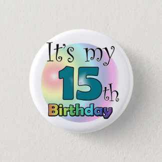 It's my 15th Birthday Pinback Button