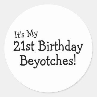 Its My 21st Birthday Beyotches Classic Round Sticker