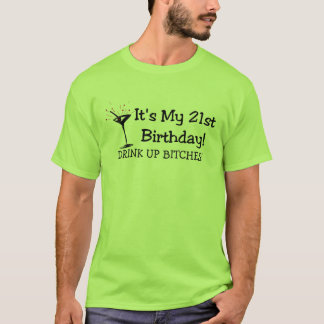 Its My 21st Birthday Drink Up Bitches T-Shirt