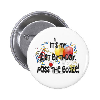 It's My 21st Birthday, Pass the Booze Pinback Button