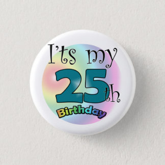 It's my 25th Birthday Pinback Button