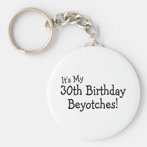 Its My 30th Birthday Beyotches Keychain