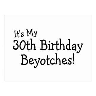 Its My 30th Birthday Beyotches Postcard