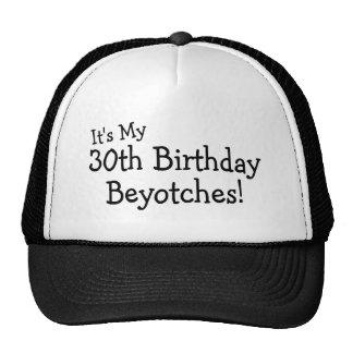 It's My 30th Birthday Beyotches Trucker Hat