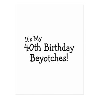 It's My 40th Birthday Beyotches Postcard