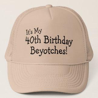 Its My 40th Birthday Beyotches Trucker Hat