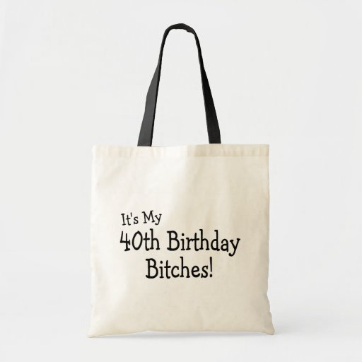 Its My 40th Birthday Bitches Canvas Bag