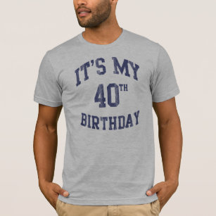 Its My 40th Birthday T Shirts