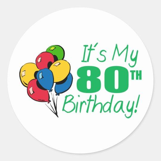 It's My 80th Birthday (Balloons) Classic Round Sticker