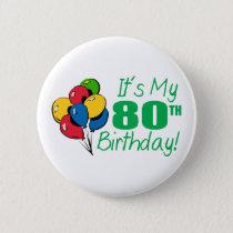 It's My 80th Birthday (Balloons) Pinback Button