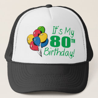It's My 80th Birthday (Balloons) Trucker Hat