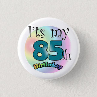It's my 85th Birthday Pinback Button