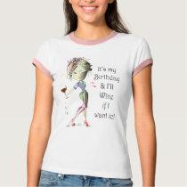 It's my Birthday and I'll Wine if I want to! T-Shirt
