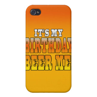It's My Birthday Beer Me! Funny Bday Joke iPhone 4 Cover