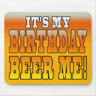 It's My Birthday Beer Me! Funny Bday Joke Mouse Pad