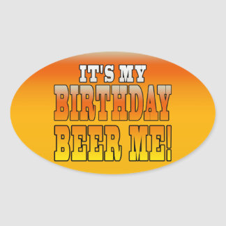 It's My Birthday Beer Me! Funny Bday Joke Oval Sticker