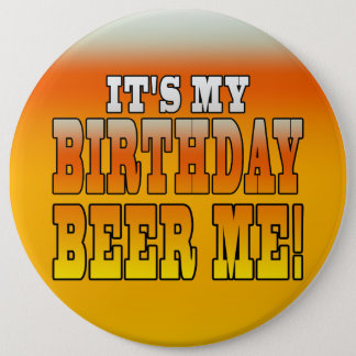 It's My Birthday Beer Me! Funny Bday Joke Pinback Button