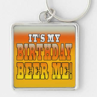 It's My Birthday Beer Me! Funny Bday Joke Silver-Colored Square Keychain