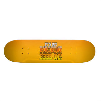 It's My Birthday Beer Me! Funny Bday Joke Skateboard