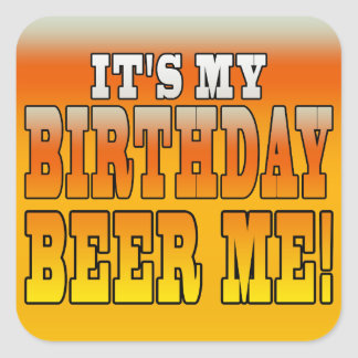 It's My Birthday Beer Me! Funny Bday Joke Square Sticker