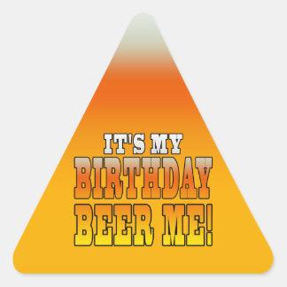 It's My Birthday Beer Me! Funny Bday Joke Triangle Sticker