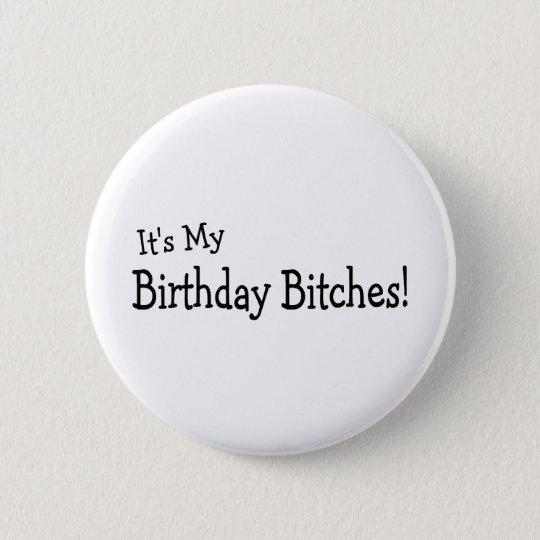 It's My Birthday Bitches Button