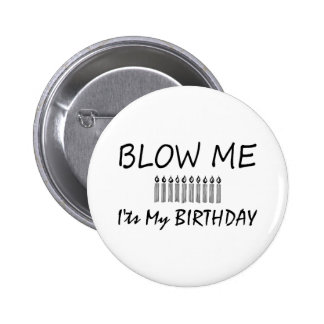 Its My Birthday Blow Me Pinback Buttons