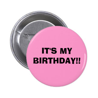 IT'S MY BIRTHDAY!! 2 INCH ROUND BUTTON