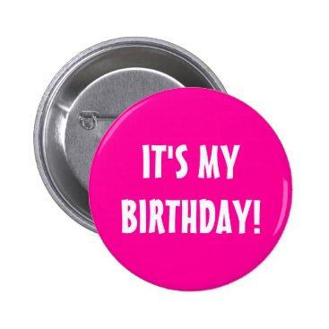 birthday It's my birthday button   neon pink customizable