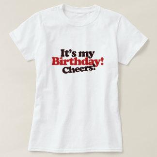 Its my Birthday! Cheers! T-shirt