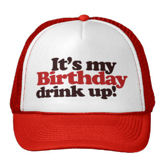 Its my Birthday Drink Up! Its a Birthday Party Trucker Hat