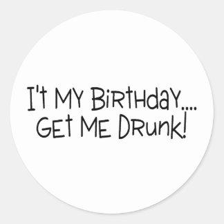 Its My Birthday Get Me Drunk Classic Round Sticker