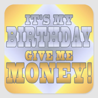 It's My Birthday Give me Money! Funny Bday Joke Square Sticker